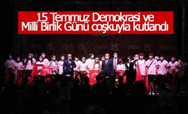 15 Temmuz Demokrasi ve Milli Birlik Günü coşkuyla kutlandı