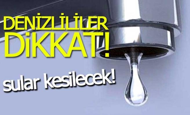 Denizli'nin bir ilçesinin 7 mahallesinde sular kesilecek!