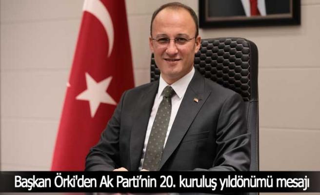 Başkan Örki'den Ak Parti'nin 20. kuruluş yıldönümü mesajı