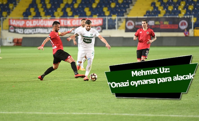 "Mehmet Uz: ""Onazi oynarsa para alacak"""