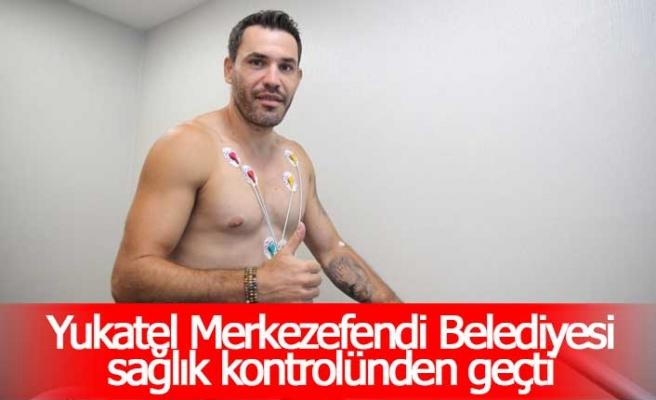 Yukatel Merkezefendi Belediyesi sağlık kontrolünden geçti