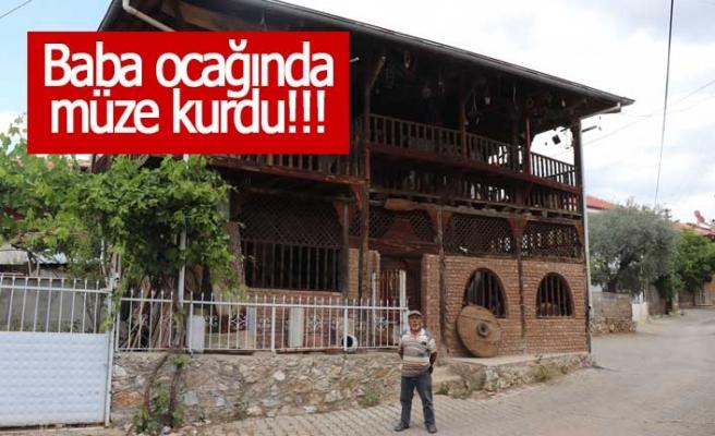 Baba ocağında müze kurdu!