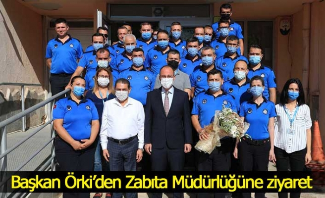 Başkan Örki'den Zabıta Müdürlüğüne ziyaret