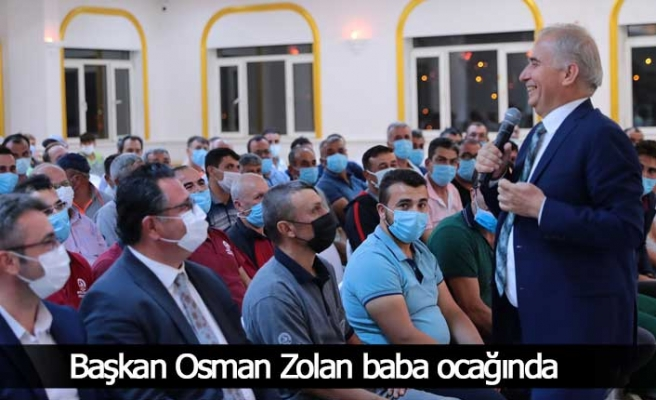 Başkan Osman Zolan baba ocağında
