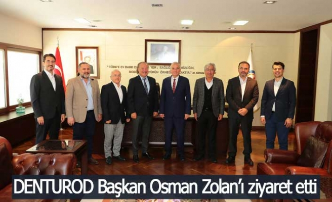 DENTUROD Başkan Osman Zolan'ı ziyaret etti