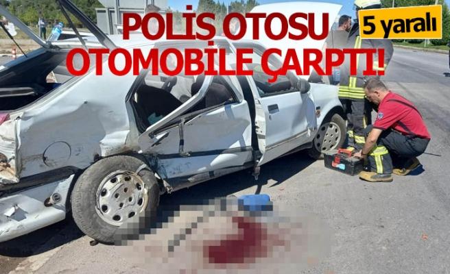 Polis aracı ile otomobil çarpıştı; 5 yaralı!