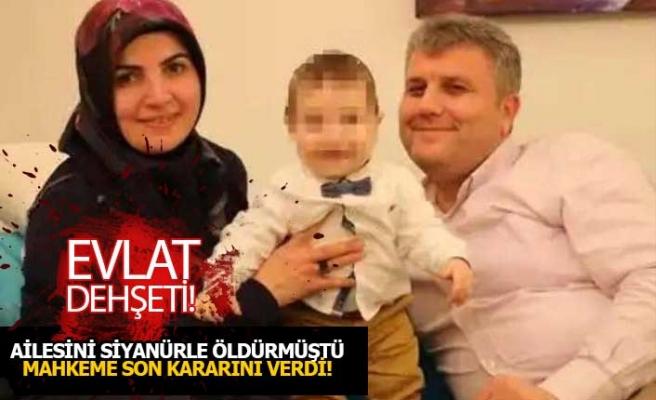 Ailesini katleden evladın cezası onandı!