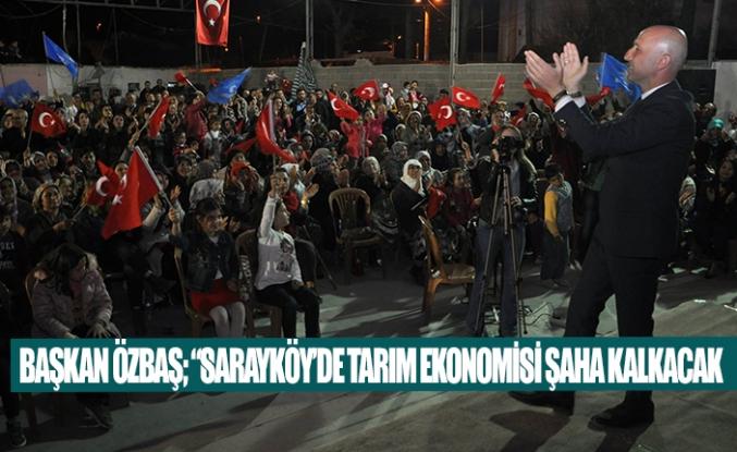 """Başkan Özbaş; """"Sarayköy'de tarım ekonomisi şaha kalkacak"""""""