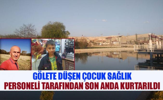 Gölete düşen çocuk sağlık personeli tarafından son anda kurtarıldı