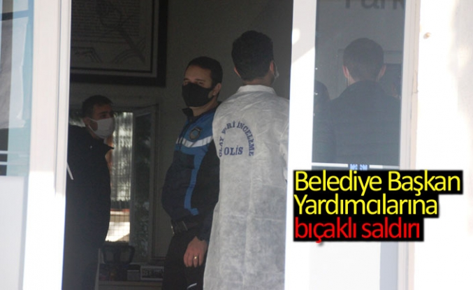 Belediye Başkan Yardımcılarına bıçaklı saldırı
