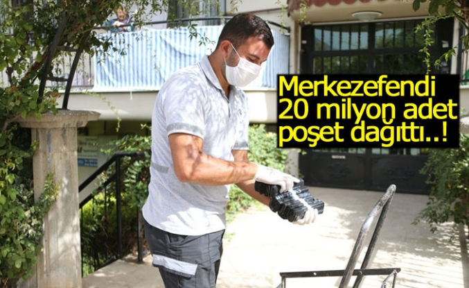Merkezefendi 20 milyon adet poşet dağıttı!