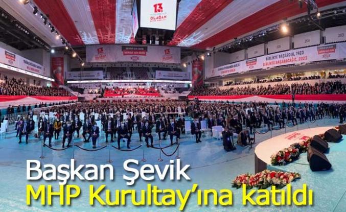 Başkan Şevik MHP Kurultay'ına katıldı