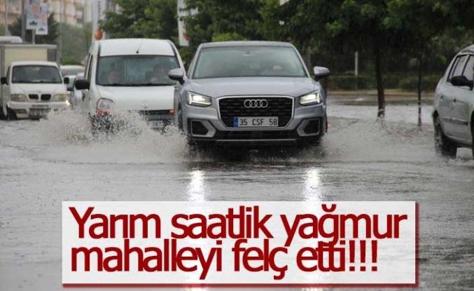 Yarım saatlik yağmur mahalleyi felç etti!!!