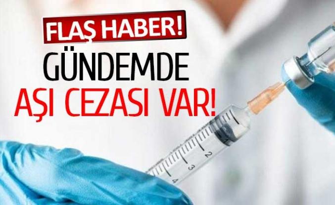 Gündemdeki konu aşı cezası!