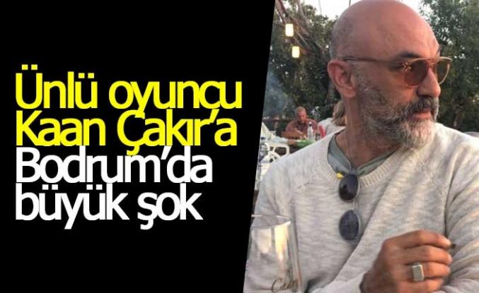 Ünlü oyuncu Kaan Çakır'a Bodrum'da büyük şok