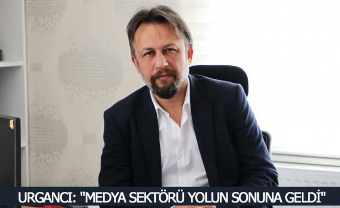 """URGANCI: """"MEDYA SEKTÖRÜ YOLUN SONUNA GELDİ"""""""
