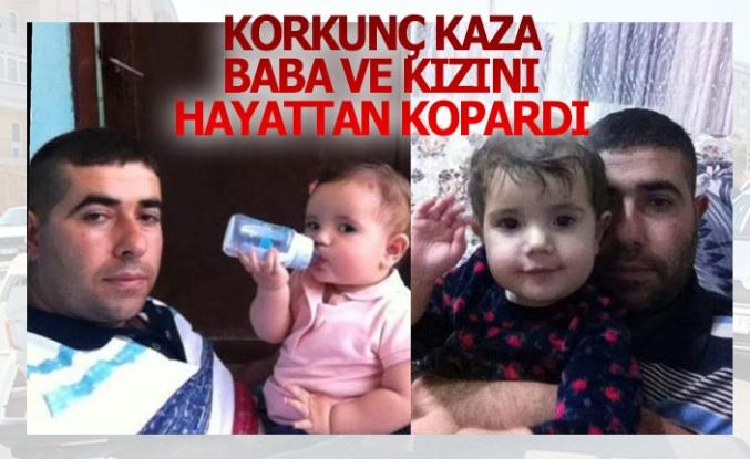 Korkunç kaza baba ve kızını hayattan kopardı