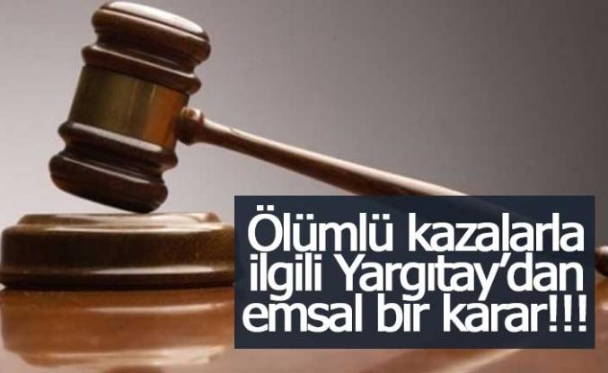 Ölümlü kazalarla ilgili Yargıtay'dan emsal bir karar!!!