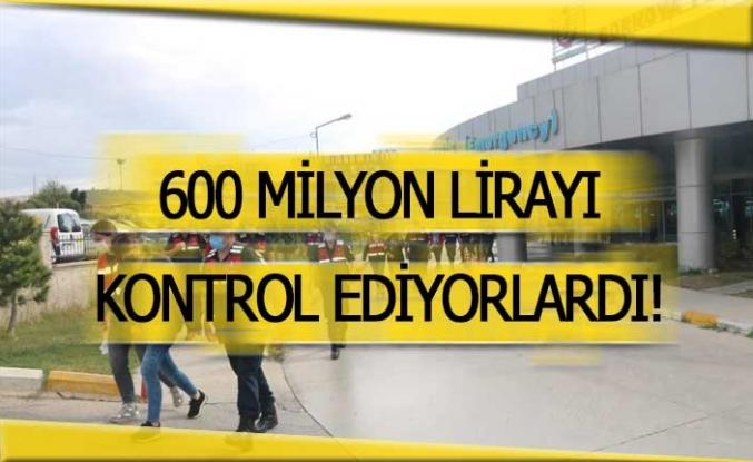 600 milyon liralık para trafiğini yönetiyorlardı!