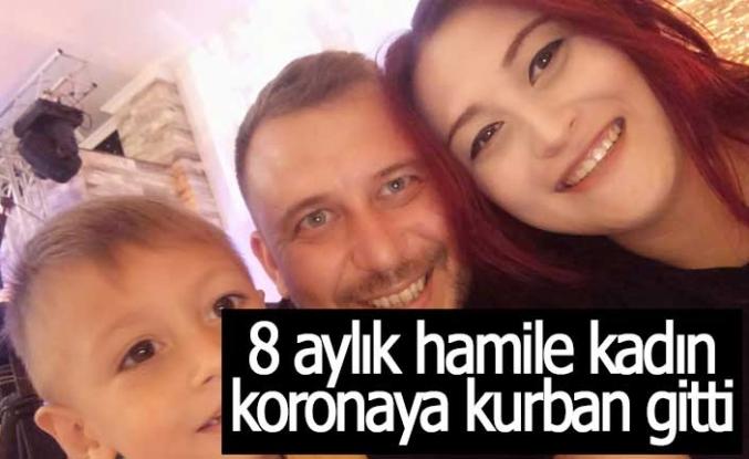 8 aylık hamile kadın koronaya kurban gitti