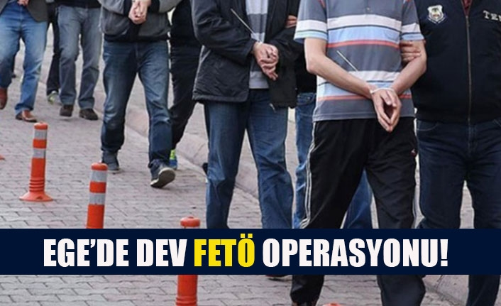 Ege'de dev FETÖ operasyonu!
