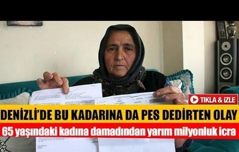 Denizli'de 65 yaşındaki kadına damadından yarım milyonluk icra