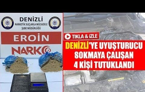 Denizli'ye uyuşturucu sokmaya çalışan 4 kişi tutuklandı
