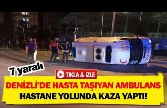 Denizli'de hasta taşıyan ambulans hastane yolunda kaza yaptı!