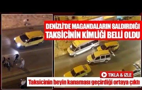 Denizli'de magandaların saldırdığı taksicinin kimliği belli oldu