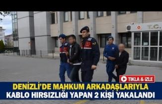 Denizli'de mahkum arkadaşlarıyla kablo hırsızlığı yapan 2 kişi yakalandı