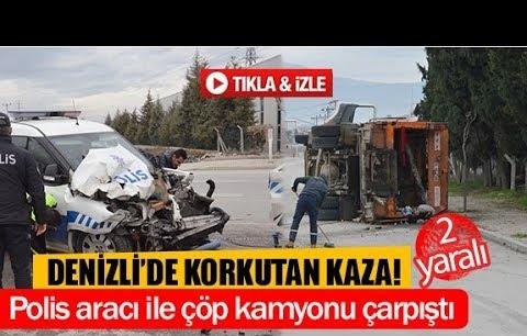 Denizli'de polis aracı ile çöp kamyonu çarpıştı