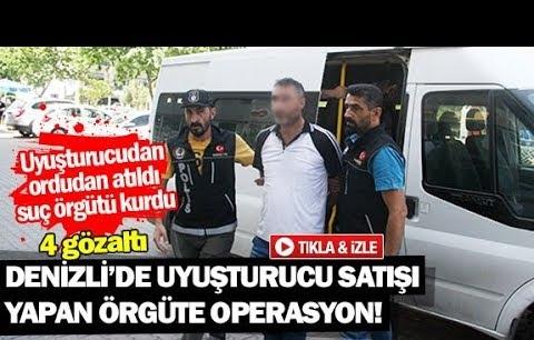 Denizli'de uyuşturucu satışı yapan örgüte operasyon!