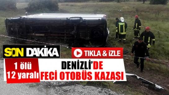 DENİZLİ'DE FECİ OTOBÜS KAZASI 1 ÖLÜ 12 YARALI