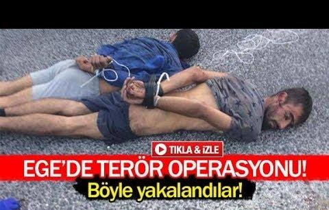 Ege'de terör operasyonu!