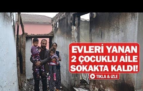 Evleri yanan 2 çocuklu aile sokakta kaldı!