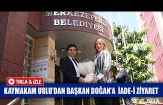 Kaymakam Uslu'dan Başkan Doğan'a  iade-i ziyaret