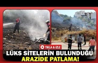Lüks sitelerin bulunduğu arazide patlama!
