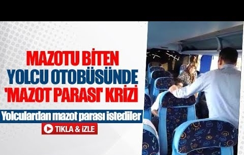 Mazotu biten yolcu otobüsünde 'mazot parası' krizi