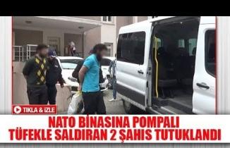NATO binasına pompalı tüfekle saldıran 2 şahıs tutuklandı