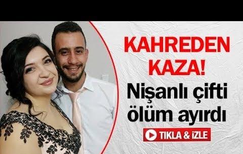Nişanlı çifti ölüm ayırdı