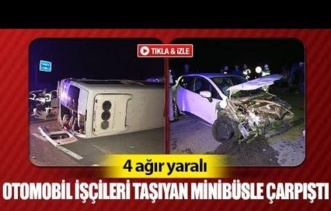Otomobil işçileri taşıyan minibüsle çarpıştı