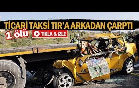 Ticari taksi TIR'a arkadan çarptı