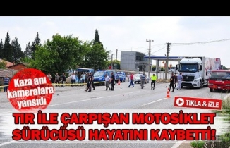 Tır ile çarpışan motosiklet sürücüsü hayatını kaybetti!