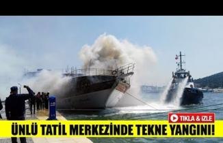 Ünlü tatil merkezinde tekne yangını!