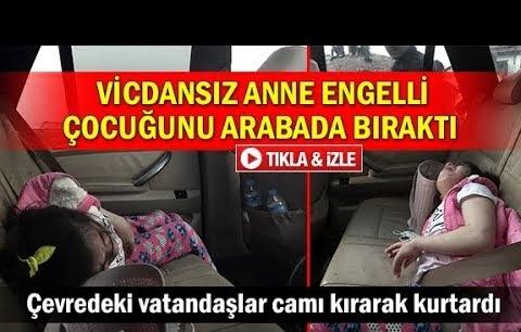 Vicdansız anne engelli çocuğunu arabada bıraktı