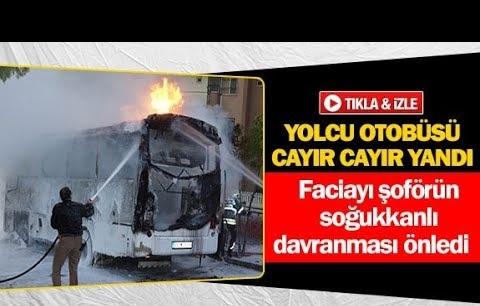 Yolcu otobüsü cayır cayır yandı